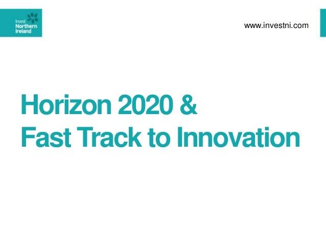 Horizon 2020 & Fast Track to Innovation www.investni.com