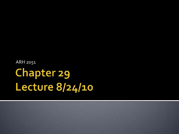 Chapter 29Lecture 8/24/10<br />ARH 2051<br />