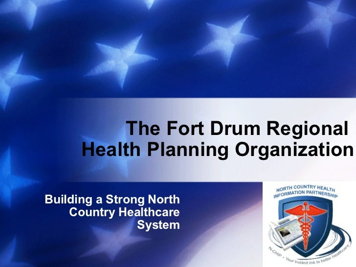 The Fort Drum Regional  Health Planning Organization Building a Strong North Country Healthcare System