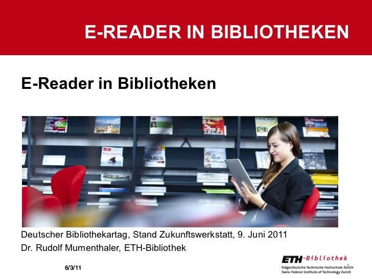 E-READER IN BIBLIOTHEKENE-Reader in BibliothekenDeutscher Bibliothekartag, Stand Zukunftswerkstatt, 9. Juni 2011Dr. Rudolf...