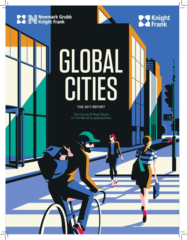 Knight frank global cities 2017 final knight frank global cities 2017 final the 2017 report the future of real estate in the worlds leading cities sciox Image collections