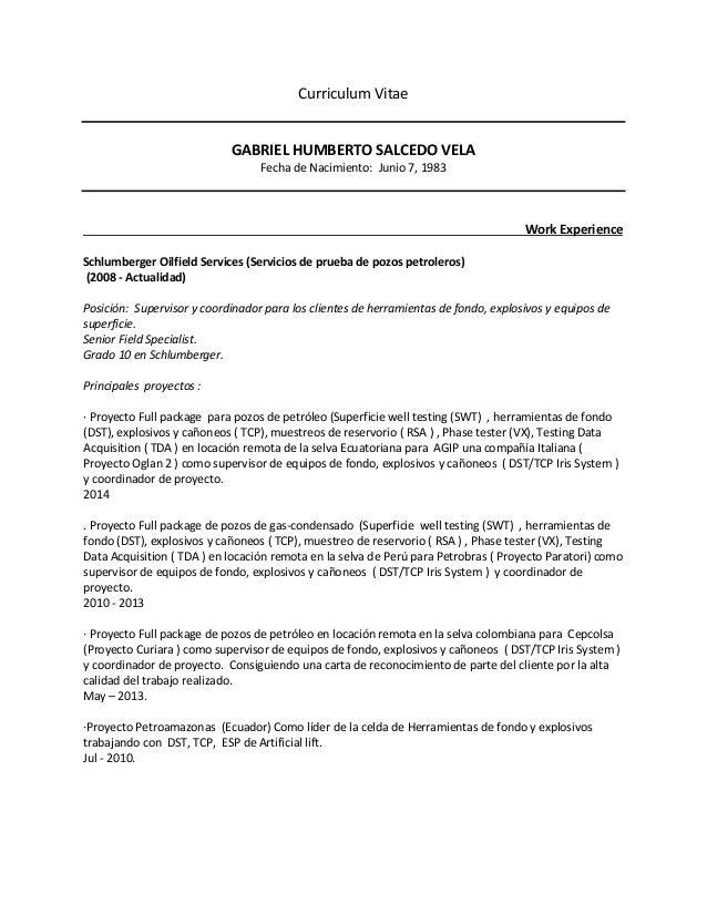 Curriculum Vitae GABRIEL HUMBERTO SALCEDO VELA Fecha de Nacimiento: Junio 7, 1983 Work Experience Schlumberger Oilfield Se...