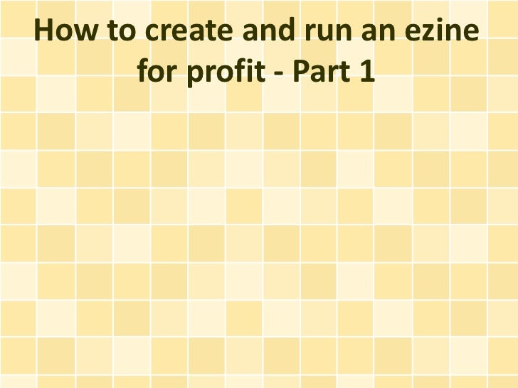 How to create and run an ezine      for profit - Part 1