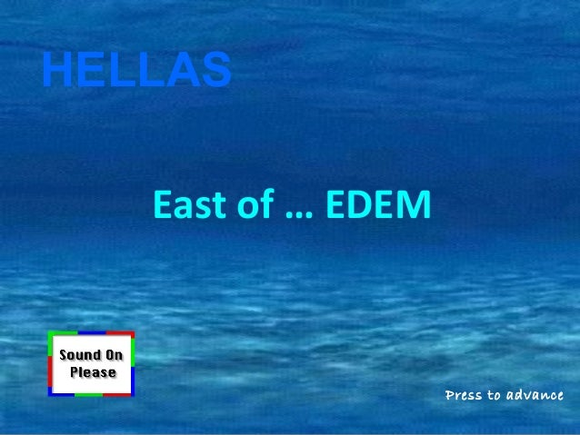East of … EDEM  Press to advance  HELLAS