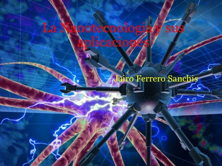 La Nanotecnologia y sus aplicaciones Jairo Ferrero Sanchis