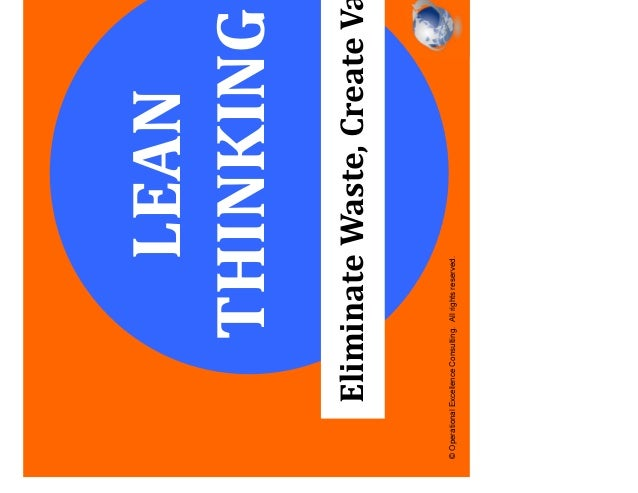 © Operational Excellence Consulting. All rights reserved. LEAN THINKING Eliminate Waste, Create Value