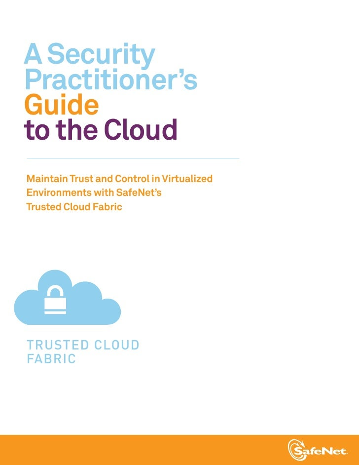 A SecurityPractitioner'sGuideto the CloudMaintain Trust and Control in VirtualizedEnvironments with SafeNet'sTrusted Cloud...