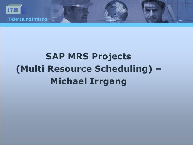 IT-Beratung Irrgang SAP MRS Projects (Multi Resource Scheduling) – Michael Irrgang