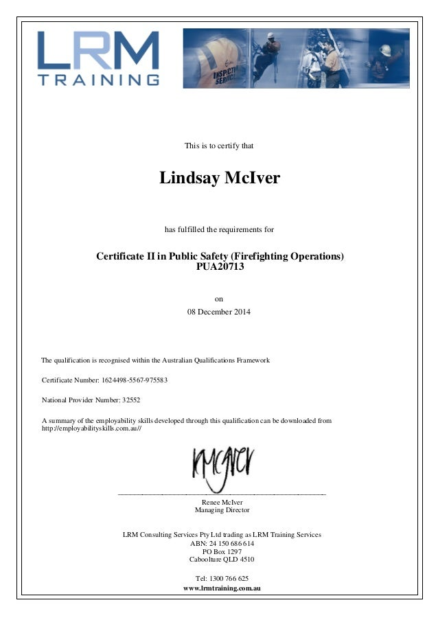 This is to certify that 08 December 2014 Lindsay McIver has fulfilled the requirements for Certificate II in Public Safety...