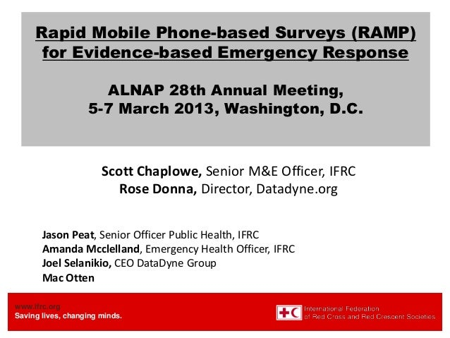 www.ifrc.org Saving lives, changing minds. Rapid Mobile Phone-based Surveys (RAMP) for Evidence-based Emergency Response A...