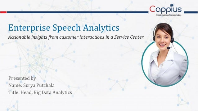Confidential Information www.cappius.com Enterprise Speech Analytics Actionable insights from customer interactions in a S...