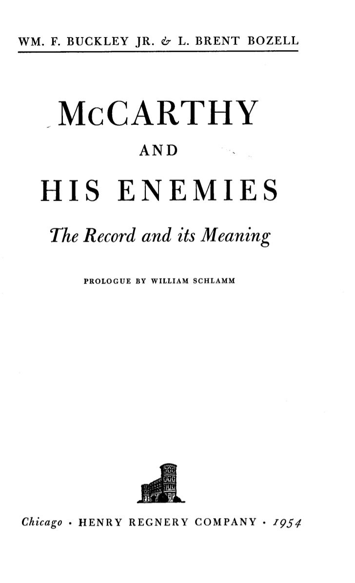 WM. F. BUCKLEY JR . & L . BRENT BOZELL     McCARTHY                 AND   HIS ENEMIES    The Record and its Meaning       ...