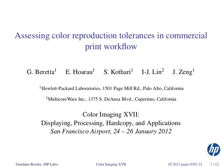 Assessing color reproduction tolerances in commercial                    print workflow      G. Beretta1            E. Hoar...