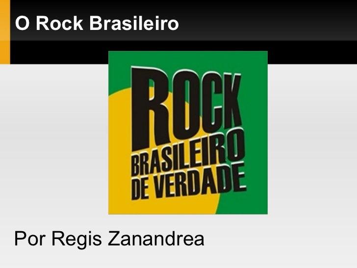O Rock Brasileiro Por Regis Zanandrea