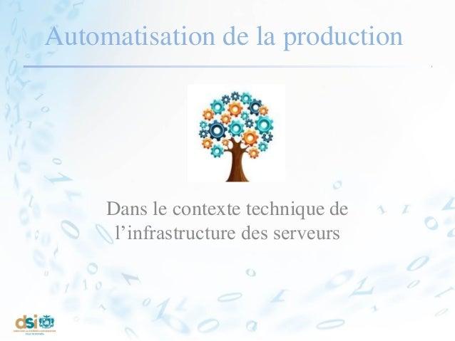 Automatisation de la production Dans le contexte technique de l'infrastructure des serveurs