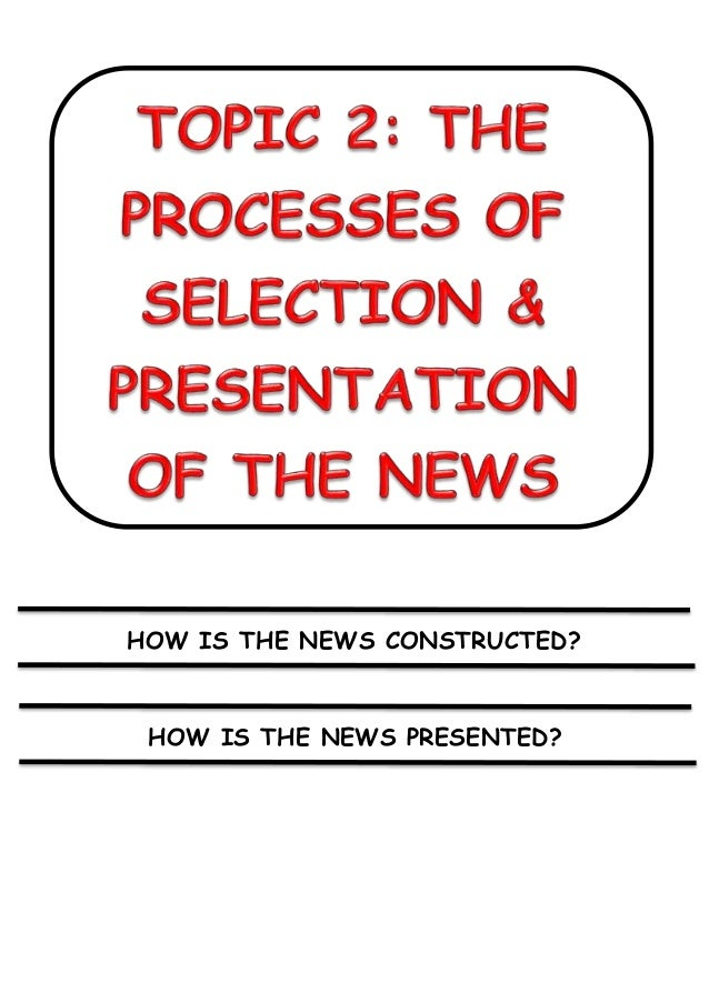 HOW IS THE NEWS CONSTRUCTED? HOW IS THE NEWS PRESENTED?