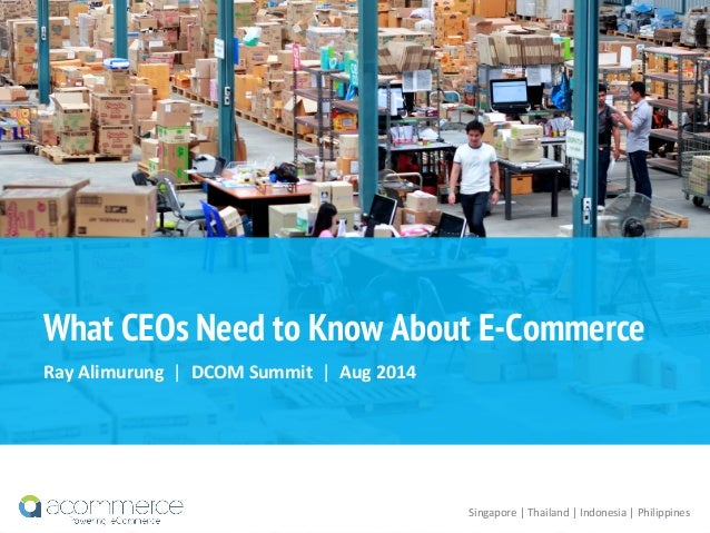 What CEOs Need to Know About E-Commerce Ray	   Alimurung	   	   |	   	   DCOM	   Summit	   	   |	   	   Aug	   2014	    Si...