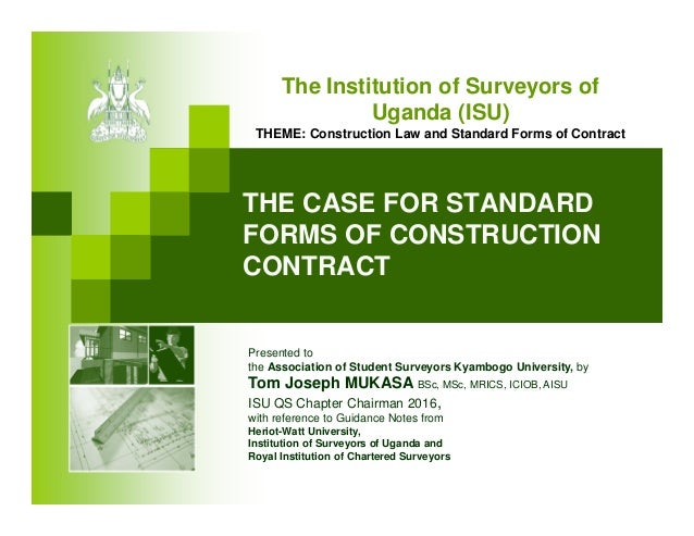 THE CASE FOR STANDARD FORMS OF CONSTRUCTION CONTRACT The Institution Of  Surveyors Of Uganda (ISU ...  Construction Contract Forms
