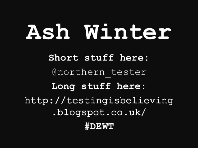 Ash Winter Short stuff here: @northern_tester Long stuff here: #DEWT