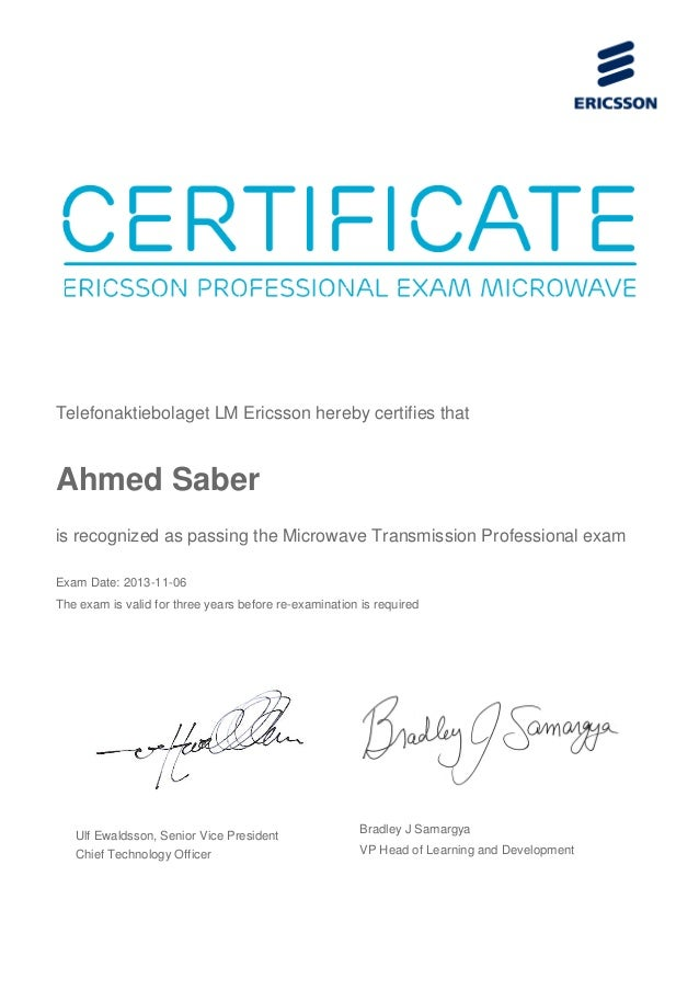Telefonaktiebolaget LM Ericsson hereby certifies that Ahmed Saber is recognized as passing the Microwave Transmission Prof...