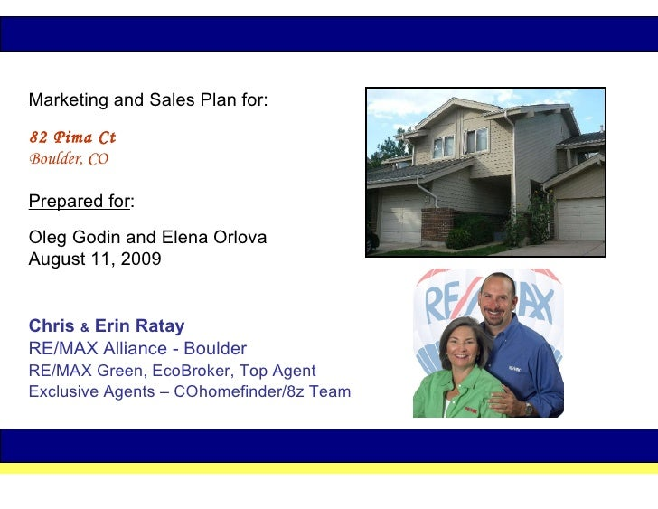Marketing and Sales Plan for :   82 Pima Ct   Boulder, CO  Prepared for :   Oleg Godin and Elena Orlova August 11, 2009 Ch...