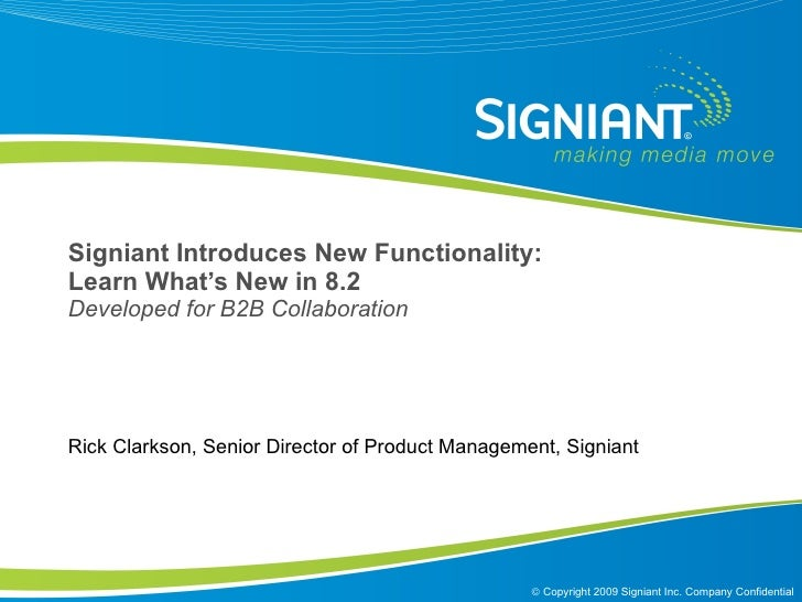 Signiant Introduces New Functionality:  Learn What's New in 8.2 Developed for B2B Collaboration Rick Clarkson, Senior Dire...