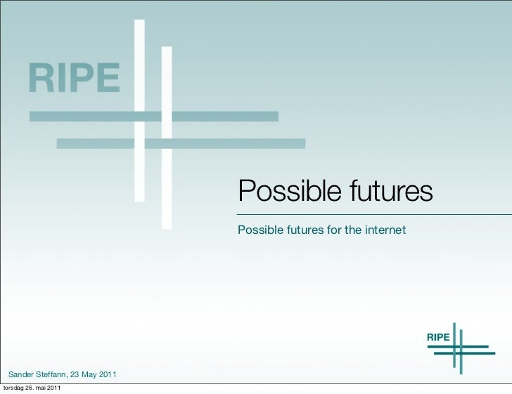 Possible futures                                Possible futures for the internet Sander Steffann, 23 May 2011torsdag 26. ...