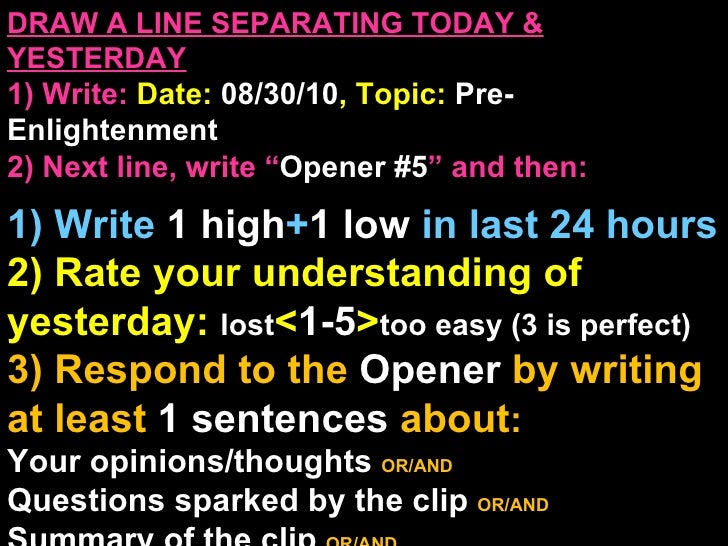 "DRAW A LINE SEPARATING TODAY & YESTERDAY 1) Write:   Date:  08/30/10 , Topic:  Pre-Enlightenment 2) Next line, write "" Ope..."