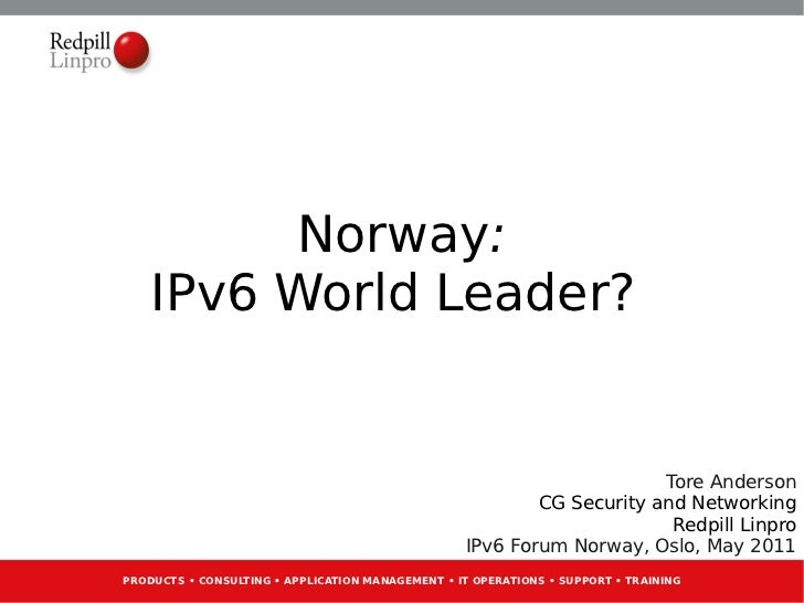 Norway:    IPv6 World Leader?                                                                        Tore Anderson        ...