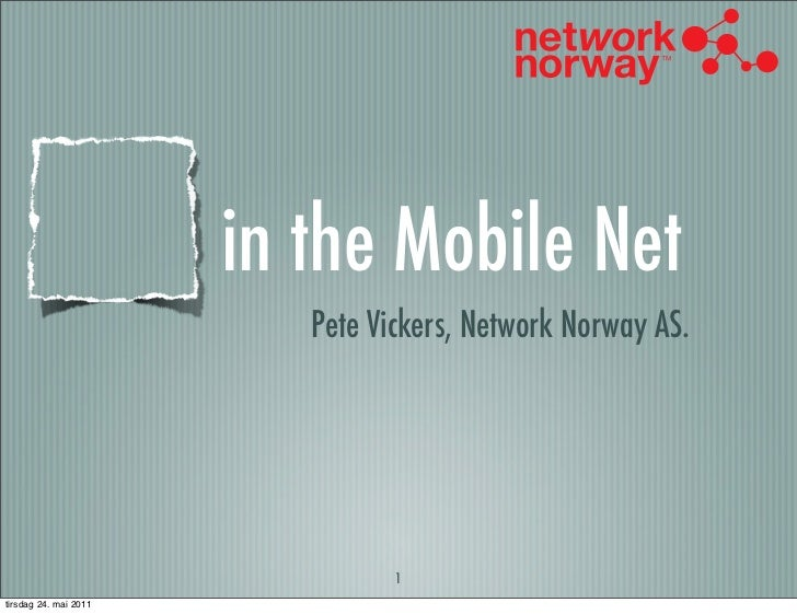 in the Mobile Net                          Pete Vickers, Network Norway AS.                                 1tirsdag 24. m...