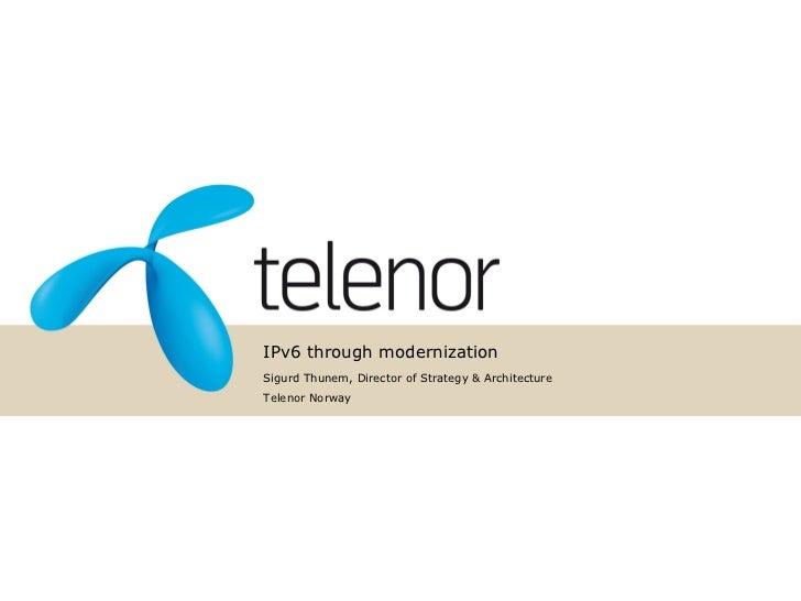 IPv6 through modernizationSigurd Thunem, Director of Strategy & ArchitectureTelenor Norway