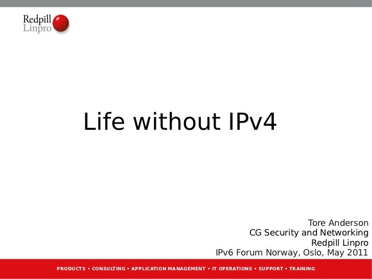 Life without IPv4                                                                        Tore Anderson                    ...