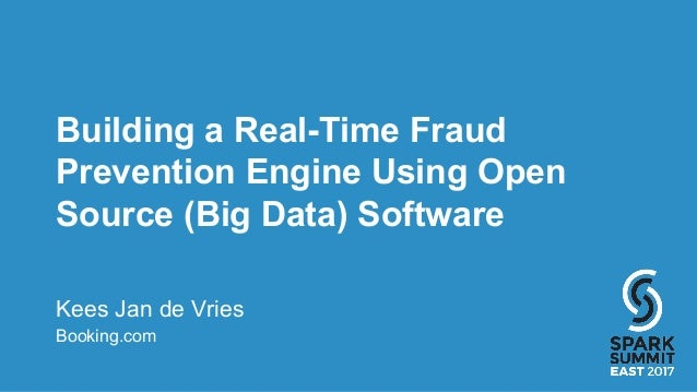 Building a Real-Time Fraud Prevention Engine Using Open Source (Big Data) Software Kees Jan de Vries Booking.com