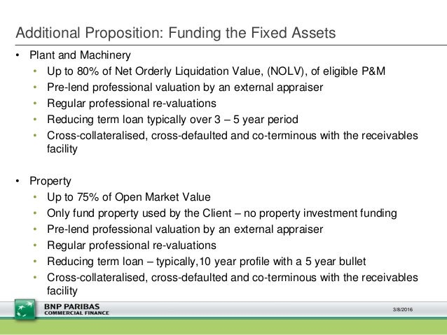 Additional Proposition: Funding the Fixed Assets • Plant and Machinery • Up to 80% of Net Orderly Liquidation Value, (NOLV...