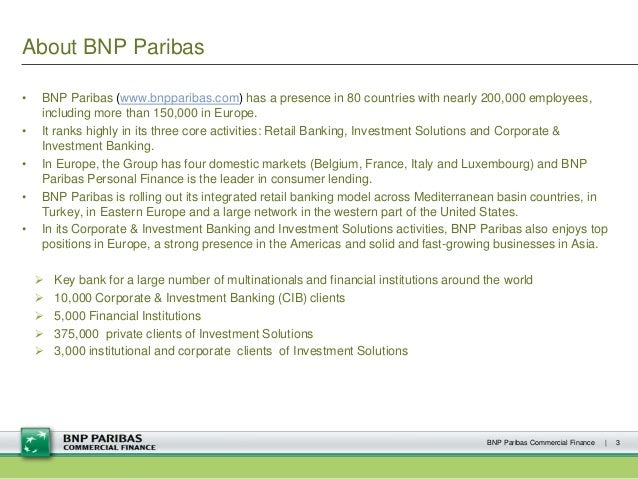 About BNP Paribas • BNP Paribas (www.bnpparibas.com) has a presence in 80 countries with nearly 200,000 employees, includi...