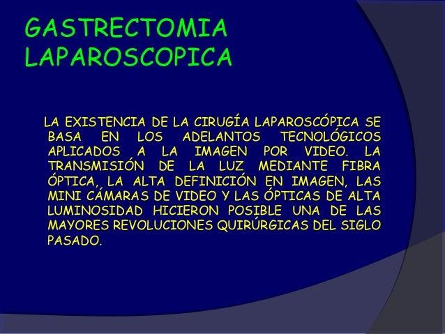 GASTRECTOMIALAPAROSCOPICA LA EXISTENCIA DE LA CIRUGÍA LAPAROSCÓPICA SE BASA   EN   LOS   ADELANTOS    TECNOLÓGICOS APLICAD...