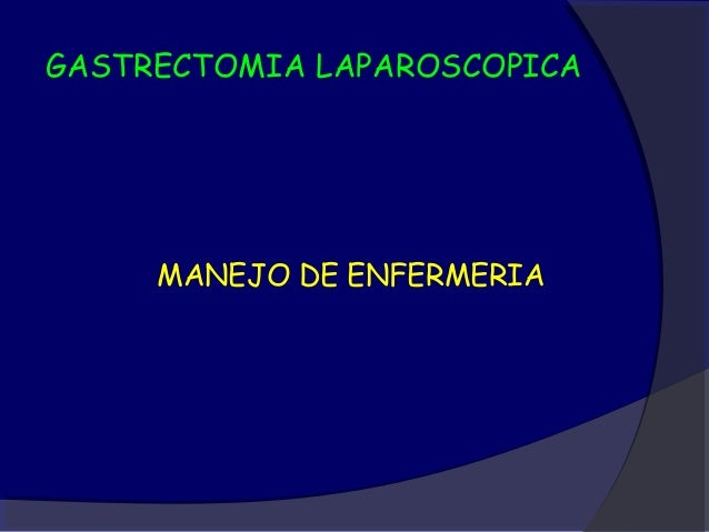 GASTRECTOMIA LAPAROSCOPICA     MANEJO DE ENFERMERIA