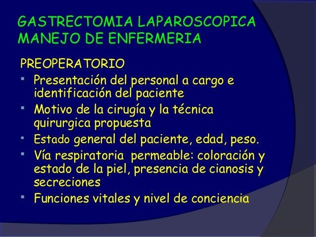 GASTRECTOMIA LAPAROSCOPICAMANEJO DE ENFERMERIAPREOPERATORIO Presentación del personal a cargo e  identificación del pacie...