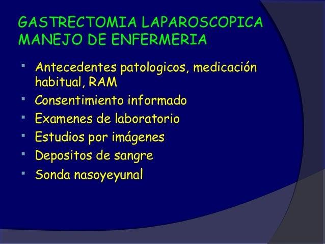 GASTRECTOMIA LAPAROSCOPICAMANEJO DE ENFERMERIA   Antecedentes patologicos, medicación    habitual, RAM   Consentimiento ...