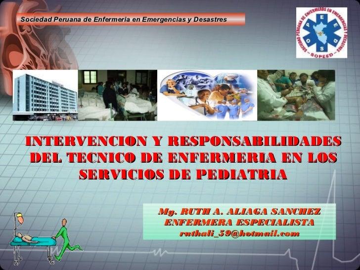 Sociedad Peruana de Enfermeria en Emergencias y Desastres INTERVENCION Y RESPONSABILIDADES  DEL TECNICO DE ENFERMERIA EN L...