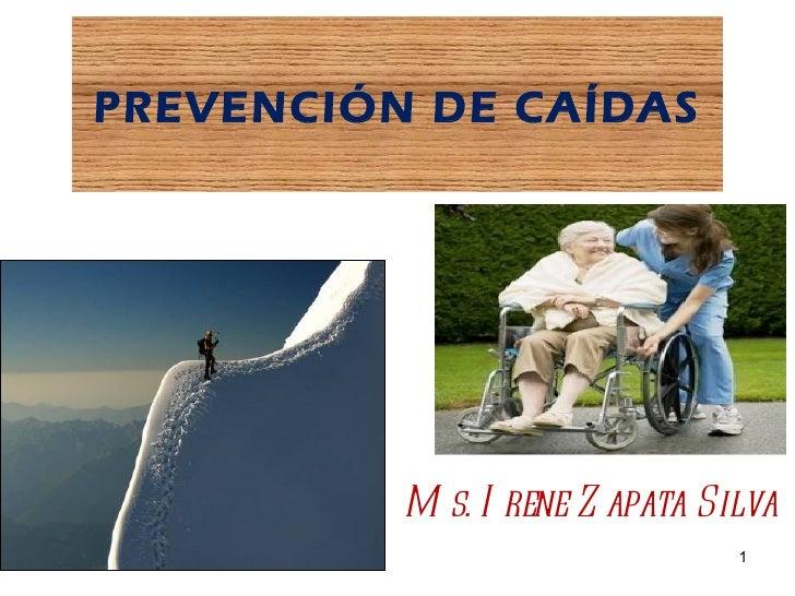 PREVENCIÓN DE CAÍDAS          M s. I rene Z apata Silva                                1