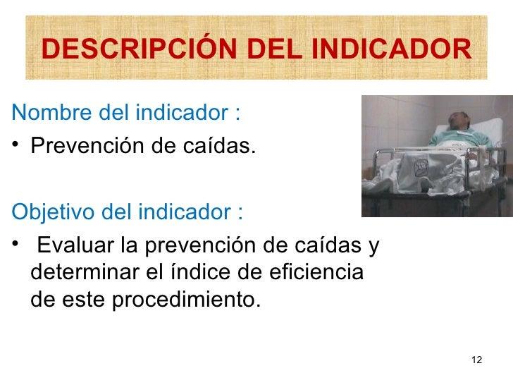DESCRIPCIÓN DEL INDICADORNombre del indicador :• Prevención de caídas.Objetivo del indicador :• Evaluar la prevención de c...