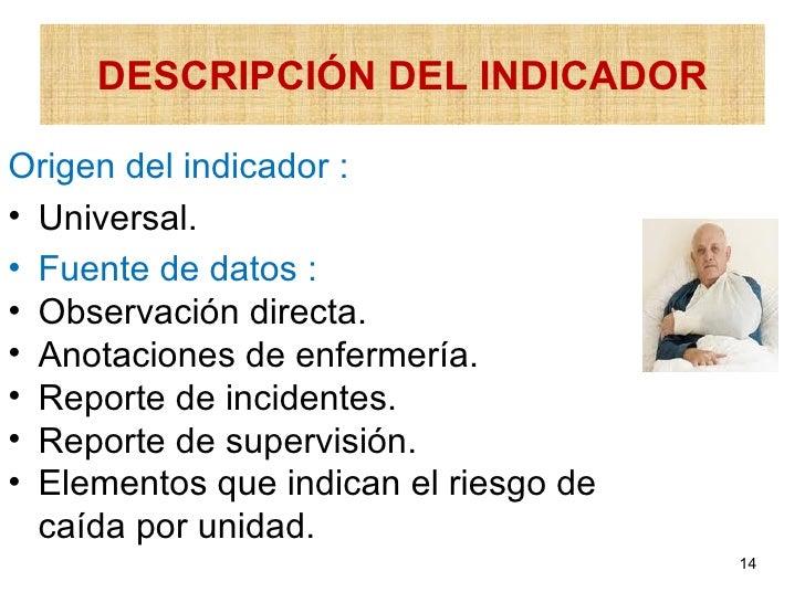 DESCRIPCIÓN DEL INDICADOROrigen del indicador :• Universal.• Fuente de datos :• Observación directa.• Anotaciones de enfer...