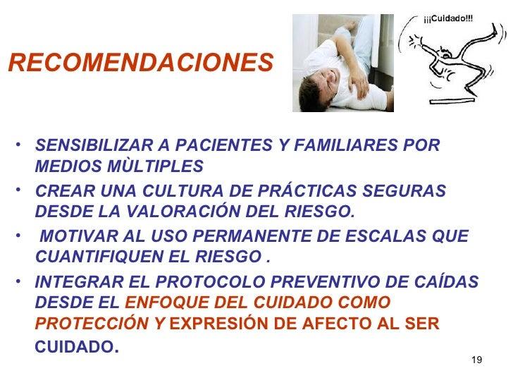 RECOMENDACIONES• SENSIBILIZAR A PACIENTES Y FAMILIARES POR  MEDIOS MÙLTIPLES• CREAR UNA CULTURA DE PRÁCTICAS SEGURAS  DESD...