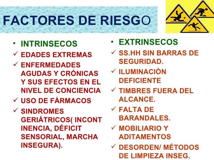 FACTORES DE RIESGO • INTRINSECOS           • EXTRINSECOS  EDADES EXTREMAS        SS.HH SIN BARRAS DE  ENFERMEDADES     ...