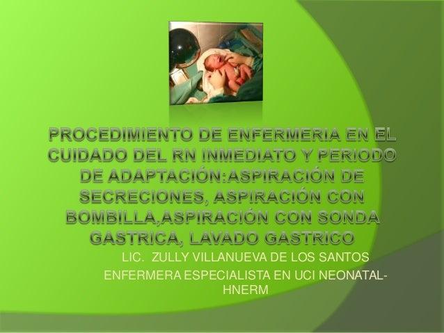 LIC. ZULLY VILLANUEVA DE LOS SANTOSENFERMERA ESPECIALISTA EN UCI NEONATAL-                  HNERM
