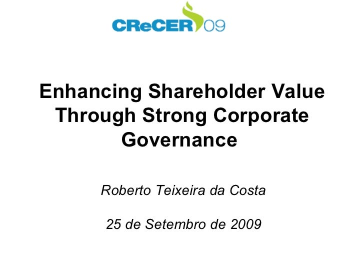 Enhancing Shareholder Value Through Strong Corporate Governance   Roberto Teixeira da Costa 25 de Setembro de 2009