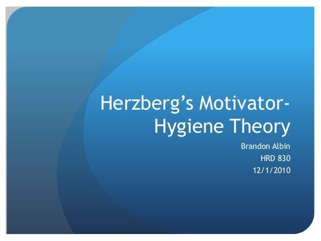 Herzberg's Motivator- Hygiene Theory Brandon Albin HRD 830 12/1/2010