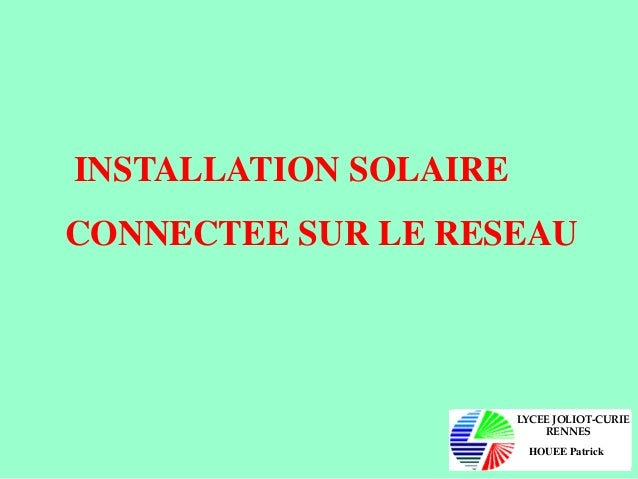 INSTALLATION SOLAIRE CONNECTEE SUR LE RESEAU LYCEE JOLIOT-CURIE RENNES HOUEE Patrick