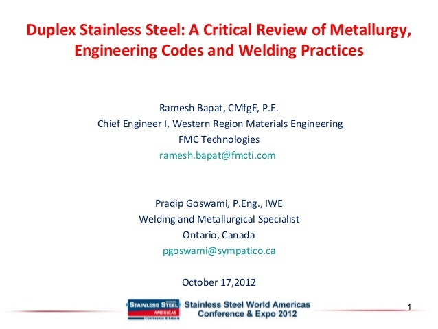 Duplex Stainless Steel: A Critical Review of Metallurgy,  Engineering Codes and Welding Practices  Ramesh Bapat, CMfgE, P....